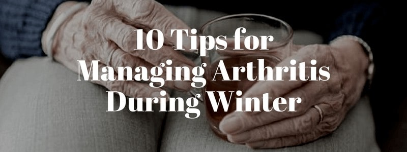 10 Tips for Managing Arthritis During Winter