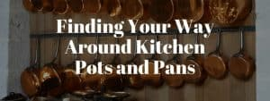 Navigating a Mess of Kitchen Pots and Pans