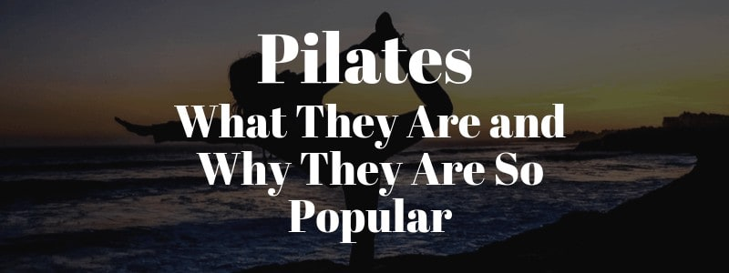 Pilates – What They Are and Why They Are So Popular