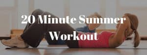 Feel Good and Get Moving with this 20 Minute Summer Workout